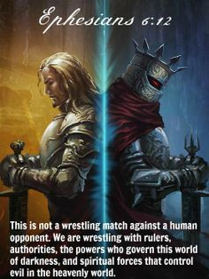 Ephesians 6:12 This is not a wrestling match against a human opponent ...