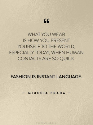 ... . Fashion is instant language.