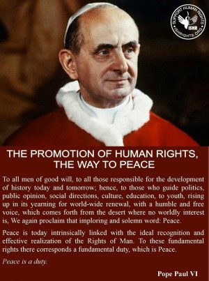 The promotion of human rights the way to peace.- Pope Paul VI