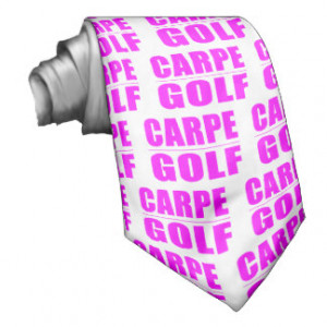 Funny Girl Golfers Quotes : Carpe Golf Tie