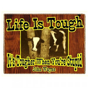 Funny Cow Country Western John Wayne Quote Life Is Tough