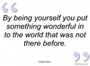 by being yourself you put something edwin elliot