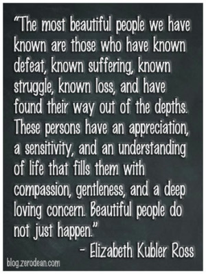 Life experience builds beautiful people.