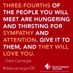 ... and attention. Give it to them, and they will love you.- Dale Carnegie