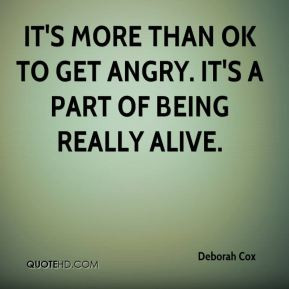 Deborah Cox - It's more than OK to get angry. It's a part of being ...