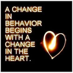 ... change in the heart. (What a great, and life changing quote that