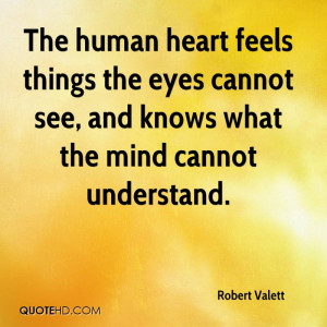 The human heart feels things the eyes cannot see, and knows what the ...