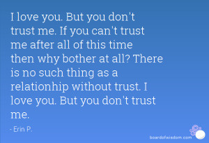 love you. But you don't trust me. If you can't trust me after all of ...