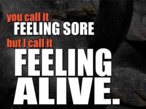 ... Things #1121: You call it feeling sore but I call it feeling alive