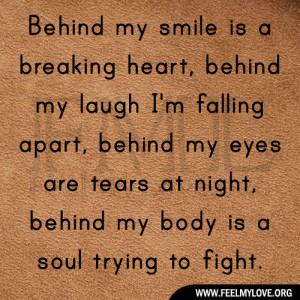 Behind my smile is a breaking heart, behind my laugh I'm falling ...
