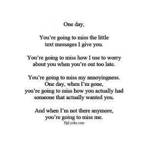 day, you'll miss me and I won't be there anymore.Youll Miss Me Quotes ...