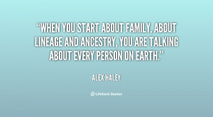 When you start about family, about lineage and ancestry, you are ...
