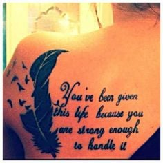 without the feather but the quote ; you've been given this life ...