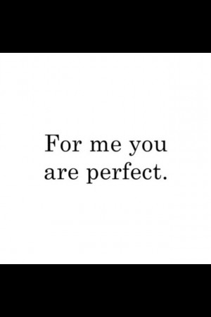 You are perfect for me Quotes