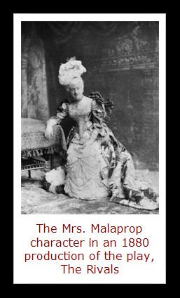... the fact that Mrs. Malaprop was very linguistically challenged