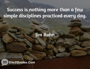 Success is nothing more than a few simple disciplines practiced every ...