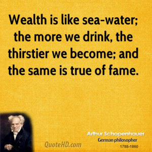 ... more we drink, the thirstier we become; and the same is true of fame