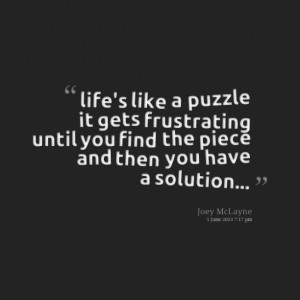 Quotes Picture: life's like a puzzle it gets frustrating until you ...