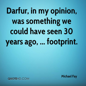Darfur, in my opinion, was something we could have seen 30 years ago ...