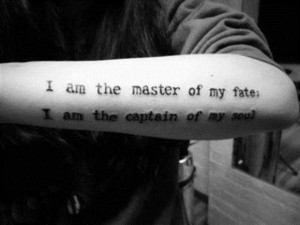 am the master of my fate I am the captain of my soul.