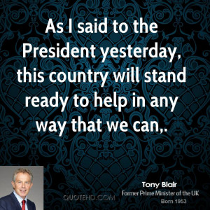 As I said to the President yesterday, this country will stand ready to ...