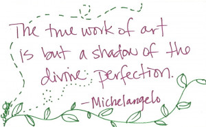 The true work of art is but a shadow of the divine perfection.
