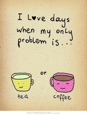 Quotes Coffee Quotes Problem Quotes Tea Quotes Funny Coffee Quotes ...