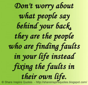 Don't worry about what people say behind your back, they are the pe...