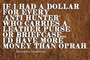 ... purse or briefcase...I'd have more money than Oprah || hunting quotes