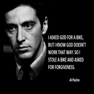 ... doesn't work that way. So I stole a bike and asked for forgiveness