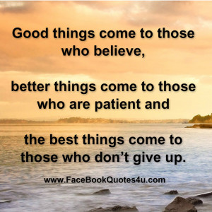 Good things come to those who believe,