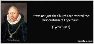 quote it was not just the church that resisted the heliocentrism of