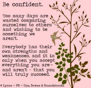 Be confident quote via Ups, Downs, & Roundabouts at www.Facebook.com ...