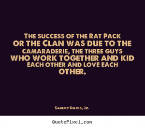 Success quote - The success of the rat pack or the clan was due to the ...