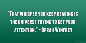 "... is the universe trying to get your attention."" – Oprah Winfrey"
