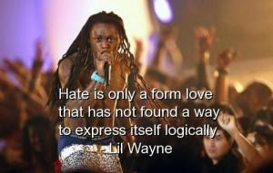 Lil wayne rapper quotes sayings hate love logic
