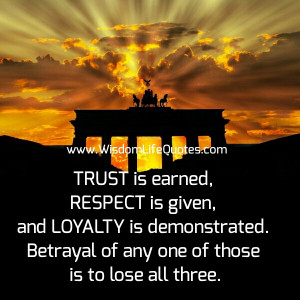 Trust is earned & Respect is given