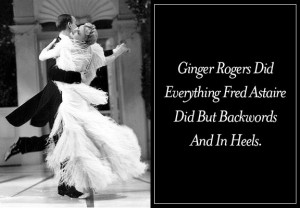 Ginger Rogers Did Everything Fred Astaire Did But Backwards...and In ...