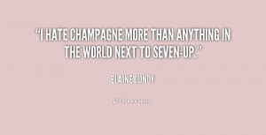 hate champagne more than anything in the world next to Seven-Up ...