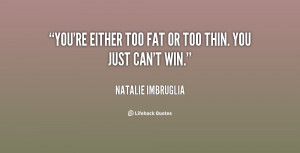 quote-Natalie-Imbruglia-youre-either-too-fat-or-too-thin-18574.png