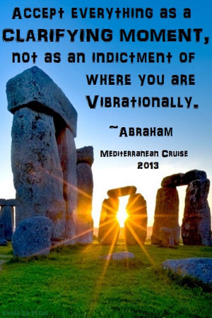 ... as an indictment of where you ar vibrationally. Abraham-Hicks Quote