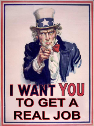 Uncle Sam Wants You To Get a Real Job