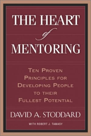 The Heart of Mentoring: Ten Proven Principles for Developing People to ...