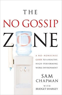 No-Gossip Zone: A No-Nonsense Guide to a Healthy, High-Performing Work ...