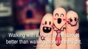 quotes about friendship love friends Walking with a friend in the dark ...