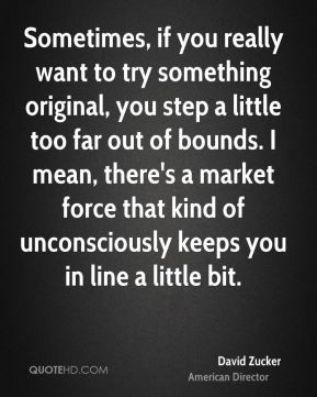 David Zucker - Sometimes, if you really want to try something original ...