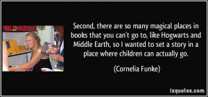 Second, there are so many magical places in books that you can't go to ...