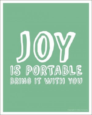 Bring joy with you Bring someone lots of joy.