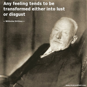 ... either into lust or disgust - Wilhelm Dilthey Quotes - StatusMind.com