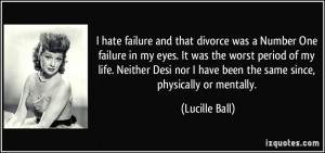 hate failure and that divorce was a Number One failure in my eyes ...